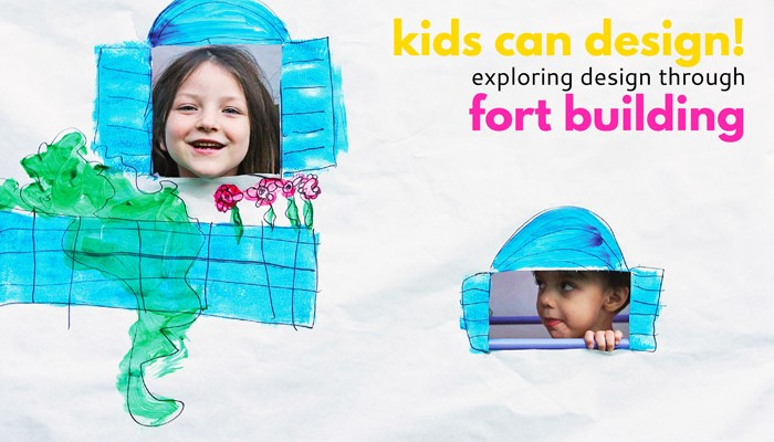 Exploring the Design Process Through Fort Building