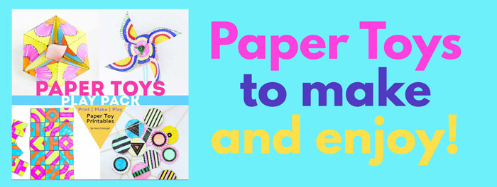 7 Paper Toys to make and enjoy!